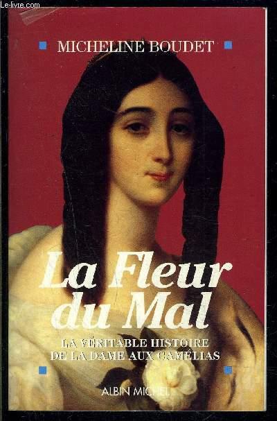 LA FLEUR DU MAL- LA VERITABLE HISTOIRE