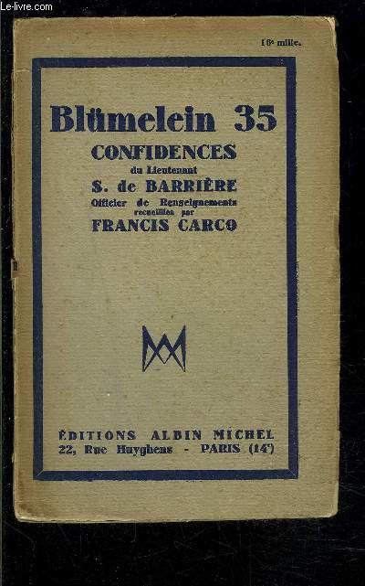 BLUMELEIN 35- CONFIDENCES DU LIEUTENANT S. DE BARRIERE OFFICIER DE RENSEIGNEMENTS RECUEILLIES PAR FRANCIS CARCO
