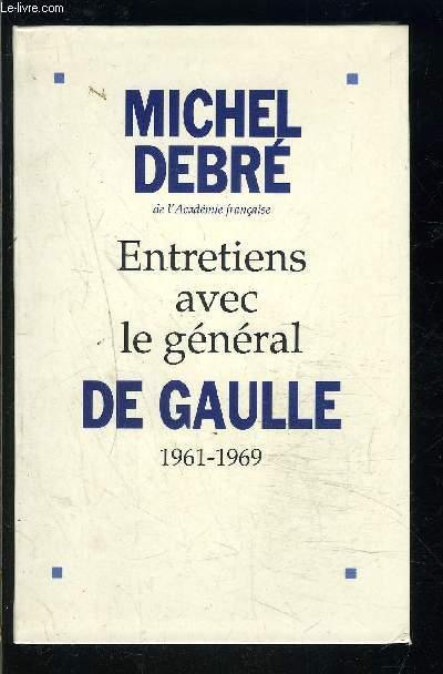 ENTRETIENS AVEC LE GENERAL DE GAULLE- 1961-1969