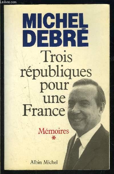 TROIS REPUBLIQUES POUR UNE FRANCE- MEMOIRE 1- COMBATTRE