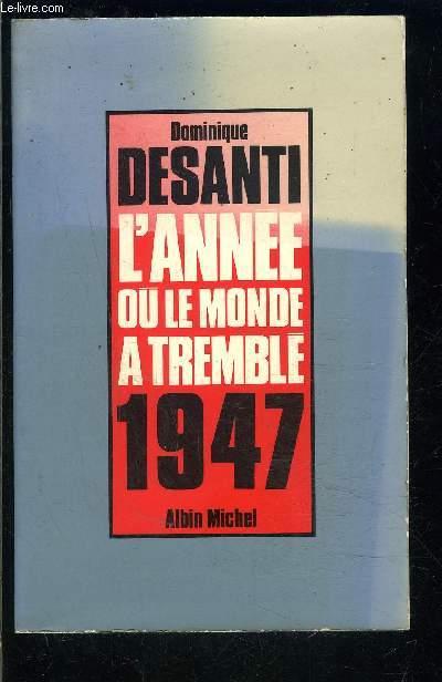 L ANNEE OU LE MONDE A TREMBLE 1947