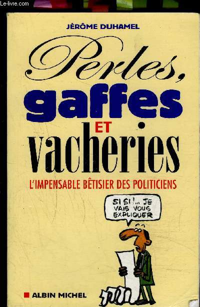 PERLES GAFFES ET VACHERIES- L IMPENSABLE BETISIER DES POLITICIENS