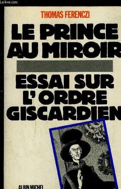 LE PRINCE AU MIROIR- ESSAI SUR L ORDRE GISCARDIEN