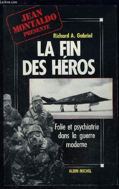 LA FIN DES HEROS- FOLIE ET PSYCHIATRIE DANS LA GUERRE MODERNE