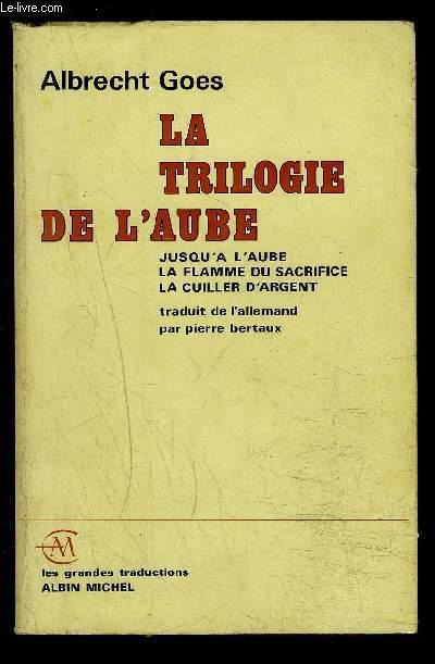 LA TRILOGIE DE L AUBE- JUSQU A L AUBE LA FLAMME DU SACRIFICE LA CUILLER D ARGENT