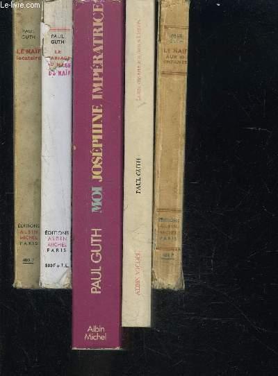 1 LOT DE 5 LIVRES DIFFERENTS DE PAUL GUTH: LE NAIF AUX 40 ENFANTS- LETTRE OUVERTE AUX FUTURS ILLETRES- MOI JOSEPHINE IMPERATRICE- LE MARIAGE NAIF- LE NAIF LOCATAIRE