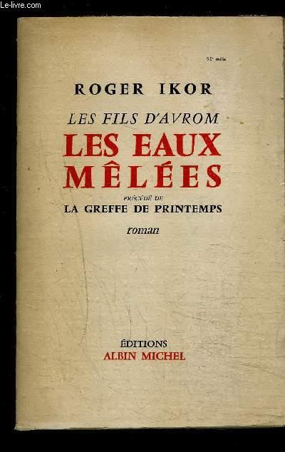 LES FILS D AVROM- 1 SEUL VOLUME- LES EAUX MELEES précédé de LA GREFFE DE PRINTEMPS- LES 2 TOMES EN 1 VOLUME