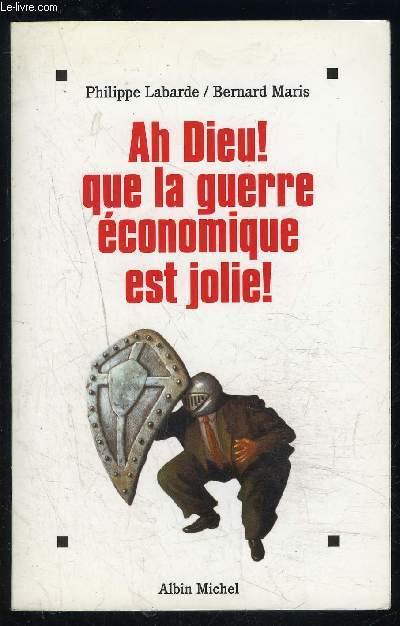 AH DIEU! QUE LA GUERRE ECONOMIQUE EST JOLIE!