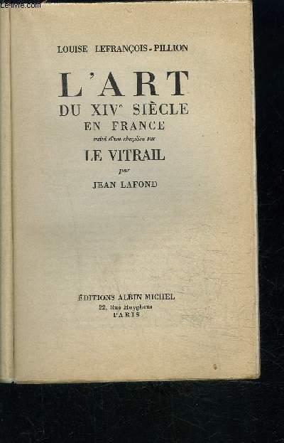 L ART DU XIVe SIECLE EN FRANCE suivi d'un chapitre sur LE VITRAIL