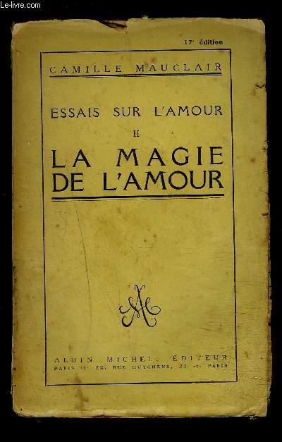 ESSAIS SUR L AMOUR II- LA MAGIE DE L AMOUR