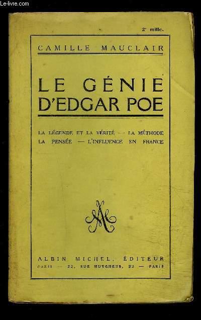 LE GENIE D EDGAR POE- LA LEGENDE ET LA VERITE- LA METHODE- LA PENSEE- L INFLUENCE EN FRANCE
