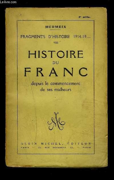 HISTOIRE DU FRANC DEPUIS LE COMMENCEMENT DE SES MALHEURS / FRAGMENTS D HISTOIRE 1914-19...