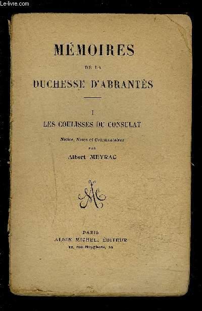MEMOIRES DE DUCHESSE D ABRANTES- I. LES COULISSES DU CONSULAT