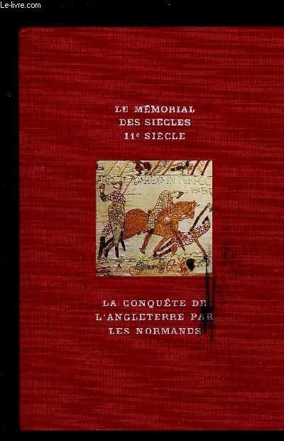 LA CONQUETE DE L ANGLETERRE PAR LES NORMANDS / LE MEMORIAL DES SIECLES 11e SIECLE