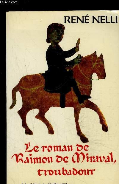 LE ROMAN DE RAIMON DE MIRAVAL, TROUBADOUR- SUIVI DE SES CHANTS D AMOUR