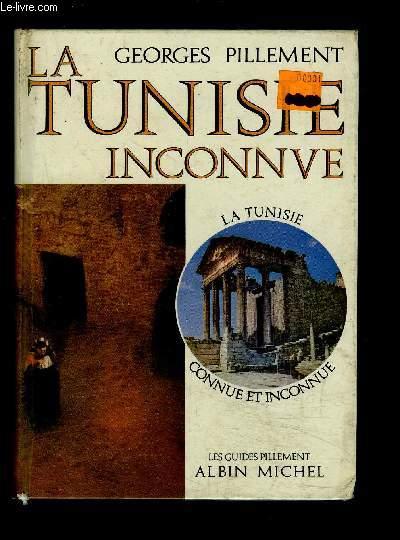 LA TUNISIE INCONNUE- LA TUNISIE CONNUE ET INCONNUE