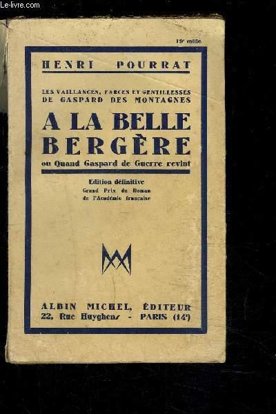 A LA BELLE BERGERE OU QUAND GASPARD DE GUERRE REVINT- LES VAILLANCES, FARCES ET GENTILLESSES DE GASPARD DES MONTAGNES