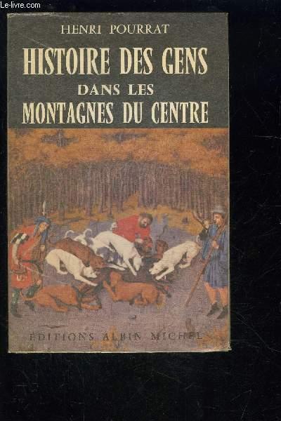 HISTOIRE DES GENS DANS LES MONTAGNES DU CENTRE- TOME 1- 1 SEUL VOLUME- DES AGES PERDUS AUS TEMPS MODERNES