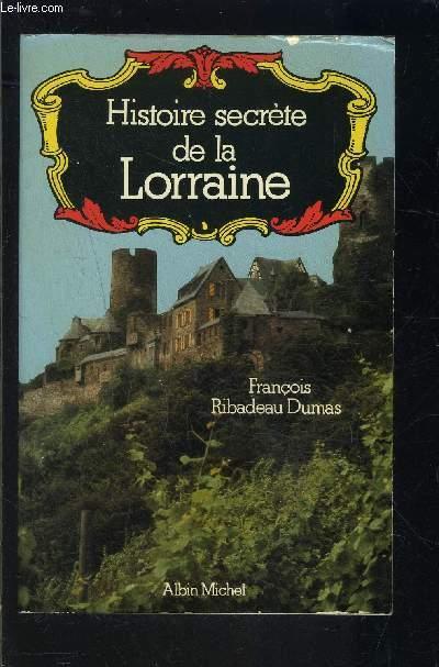 HISTOIRE SECRETE DE LA LORRAINE