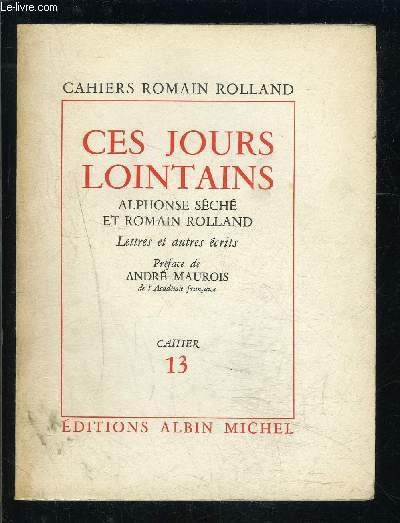 CAHIERS ROMAIN ROLLAND- CES JOURS LOINTAINS- ALPHONSE SECHE ET ROMAIN ROLLAND- LETTRES ET AUTRES ECRITS- CAHIER 13
