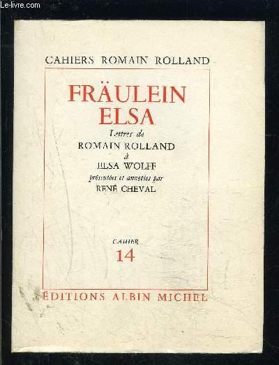 CAHIERS ROMAIN ROLLAND- FRAULEIN ELSA- LETTRES DE ROMAIN ROLLLAND A ELSA WOLFF- CAHIER 14