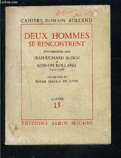 CAHIERS ROMAIN ROLLAND- DEUX HOMMES SE RENCONTRENT- CORRESPONDANCE ENTRE JEAN RICHARD BLOCH ET ROMAIN ROLLAND- 1910-1918- AVEC UNE LETTRE DE ROGER MARTIN DU GARD- CAHIER 15
