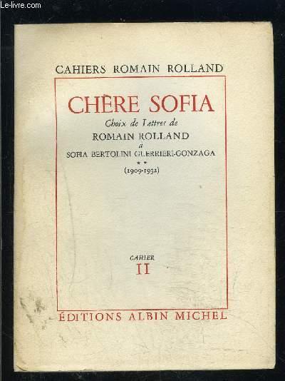 CAHIERS ROMAIN ROLLAND- CAHIER 11- CHERE SOFIA- CHOIX DE LETTRES DE ROMAIN ROLLAND A SOFIA BERTOLINI GUERRIERI GONZAGA- TOME 2- 1909-1932