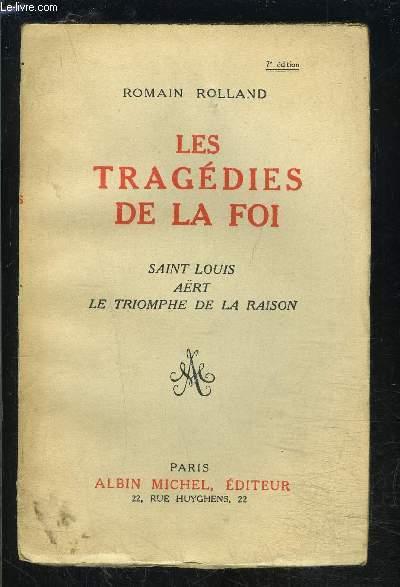 LES TRAGEDIES DE LA FOI- SAINT LOUIS- AERT- LE TRIOMPHE DE LA RAISON