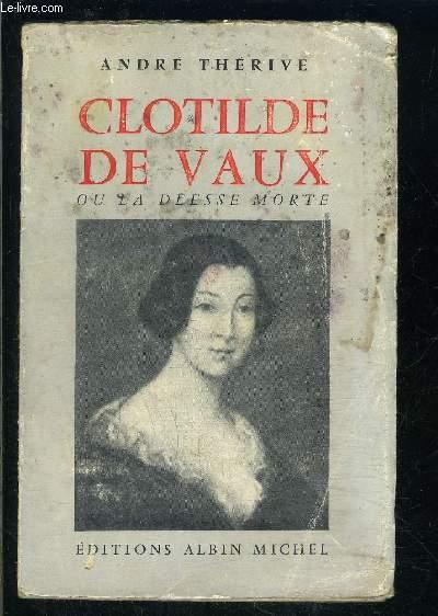 CLOTILDE DE VAUX OU LA DEESSE MORTE