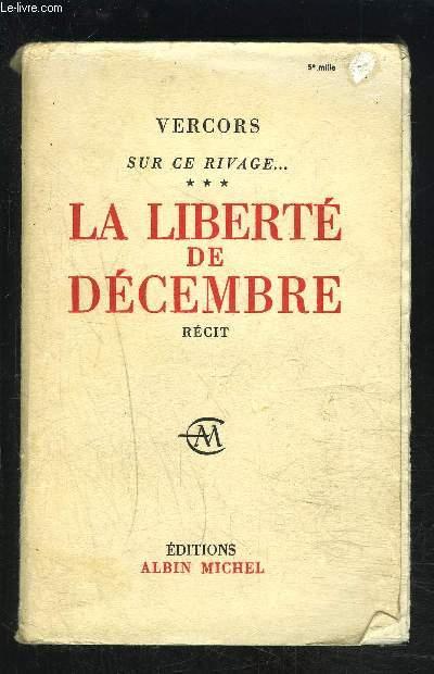 SUR CE RIVAGE...TOME 3- LA LIBERTE DE DECEMBRE- Suivi de CLEMENTINE