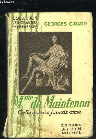 Mme DE MAINTENON- CELLE QUI N A JAMAIS AIME