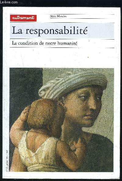 LA RESPONSABILITE- LA CONDITION DE NOTRE HUMANITE- SERIE MORALES- N°14- JAN 1994