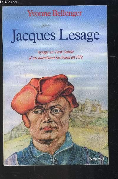 JACQUES LESAGE- VOYAGE EN TERRE SAINTE D UN MARCHAND DE DOUAI EN 1519