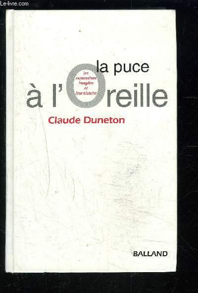 LA PUCE A L OREILLE- LES EXPRESSIONS IMAGEES ET LEUR HISTOIRE