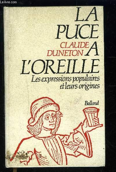 LA PUCE A L OREILLE- LES EXPRESSIONS POPULAIRES ET LEURS ORIGINES