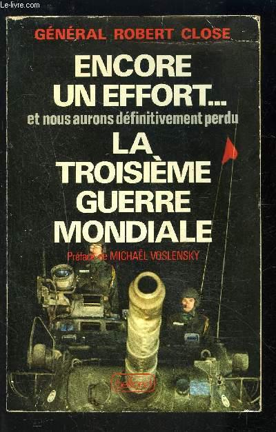 ENCORE UN EFFORT... ET NOUS AURONS DEFINITIVEMENT PERDU- LA TROISIEME GUERRE MONDIALE