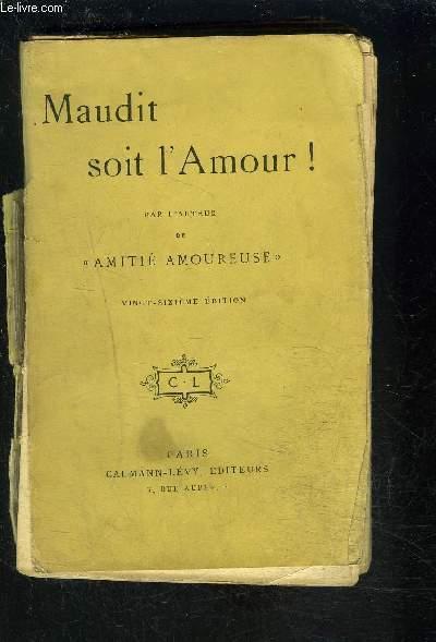 MAUDIT SOIT L AMOUR!