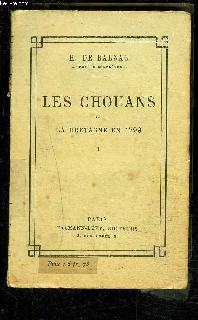LES CHOUANS OU LA BRETAGNE EN 1799 TOME 1/ SCENES DE LA VIE MILITAIRE