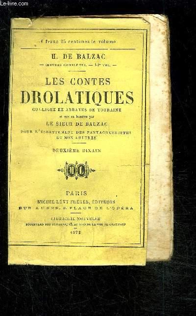 LES CONTES DROLATIQUES- COLLIGEZ EZ ABBAYES DE TOURAINE / DEUXIEME DIXAIN/ et mis en lumière par le Sieur de Balzac pour l'esbattement des pantagruelistes et non aultres