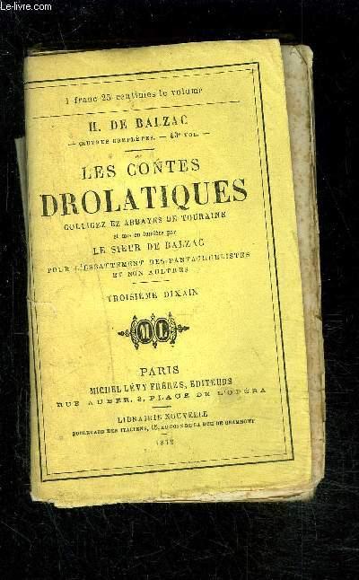 LES CONTES DROLATIQUES- COLLIGEZ EZ ABBAYES DE TOURAINE / TROISIEME DIXAIN/ et mis en lumière par le Sieur de Balzac pour l'esbattement des pantagruelistes et non aultres- VENDU EN L ETAT