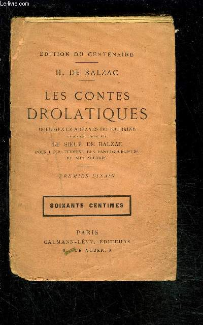 LES CONTES DROLATIQUES- 1 seul volume- COLLIGEZ EZ ABBAYES DE TOURAINE / PREMIER DIXAIN/ et mis en lumière par le Sieur de Balzac pour l'esbattement des pantagruelistes et non aultres
