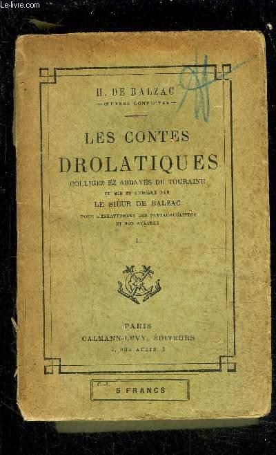 LES CONTES DROLATIQUES- COLLIGEZ EZ ABBAYES DE TOURAINE / TOME 1/ et mis en lumière par le Sieur de Balzac pour l'esbattement des pantagruelistes et non aultres- VENDU EN L ETAT