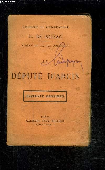 LE DEPUTE D ARCIS- SCENES DE LA VIE POLITIQUE- EDITION DU CENTENAIRE