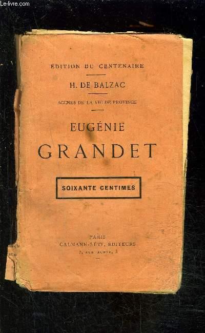 EUGENIE GRANDET / SCENES DE LA VIE DE PROVINCE / EDITION DU CENTENAIRE- VENDU EN L ETAT