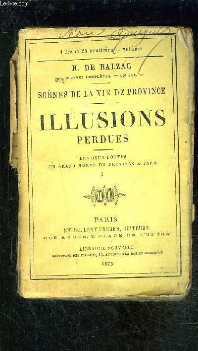 ILLUSIONS PERDUES- TOME 1- LES DEUX POETES- UN GRAND HOMME DE PROVINCE A PARIS/ Scènes de la vie de province- VENDU EN L ETAT