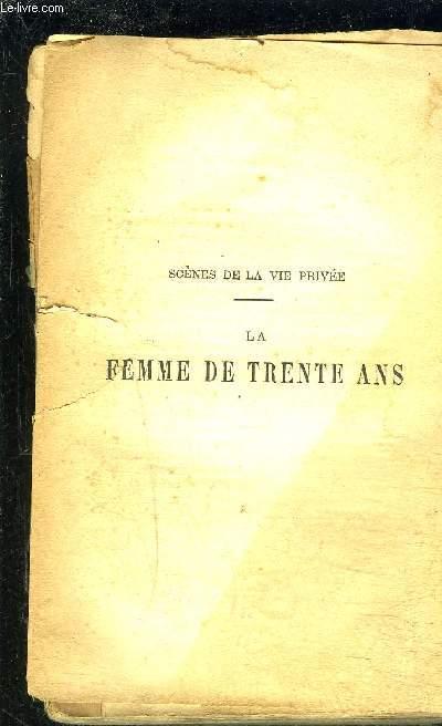 LA FEMME DE TRENTE ANS/ SCENES DE LA VIE PRIVEE- VENDU EN L ETAT