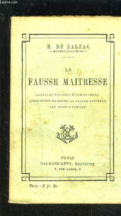 LA FAUSSE MAITRESSE- La paix du ménage- Etude de femme- Autre étude de femme, la grande bretèche- Une double famille / Scènes de la vie privée