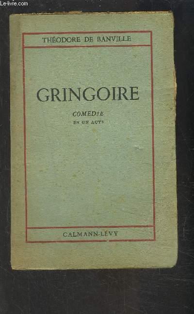 GRINGOIRE- COMEDIE EN UN ACTE EN PROSE