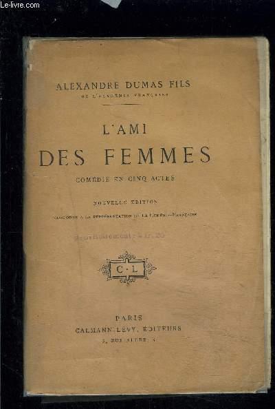 L AMI DES FEMMES- COMEDIE EN 5 ACTES