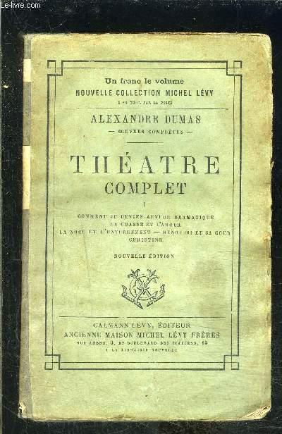 THEATRE COMPLET- TOME 1 vendu seul- Comment je devins auteur dramatique- La chasse et l'amour- La noce et l'enterrement- Henri III et sa cour- Christine